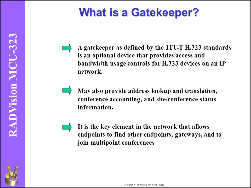 © VideoCentric Limited 2002 RADVision MCU-323 What is a Gatekeeper.