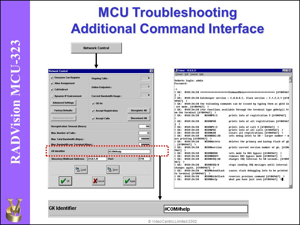 © VideoCentric Limited 2002 RADVision MCU-323 MCU Troubleshooting Additional Command Interface