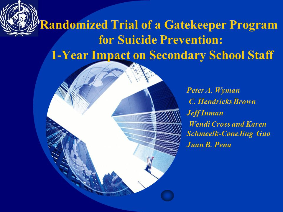Company LOGO Randomized Trial of a Gatekeeper Program for Suicide Prevention: 1-Year Impact on Secondary School Staff Peter A.