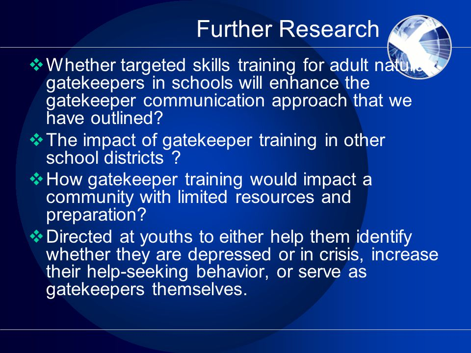 Further Research  Whether targeted skills training for adult natural gatekeepers in schools will enhance the gatekeeper communication approach that we have outlined.