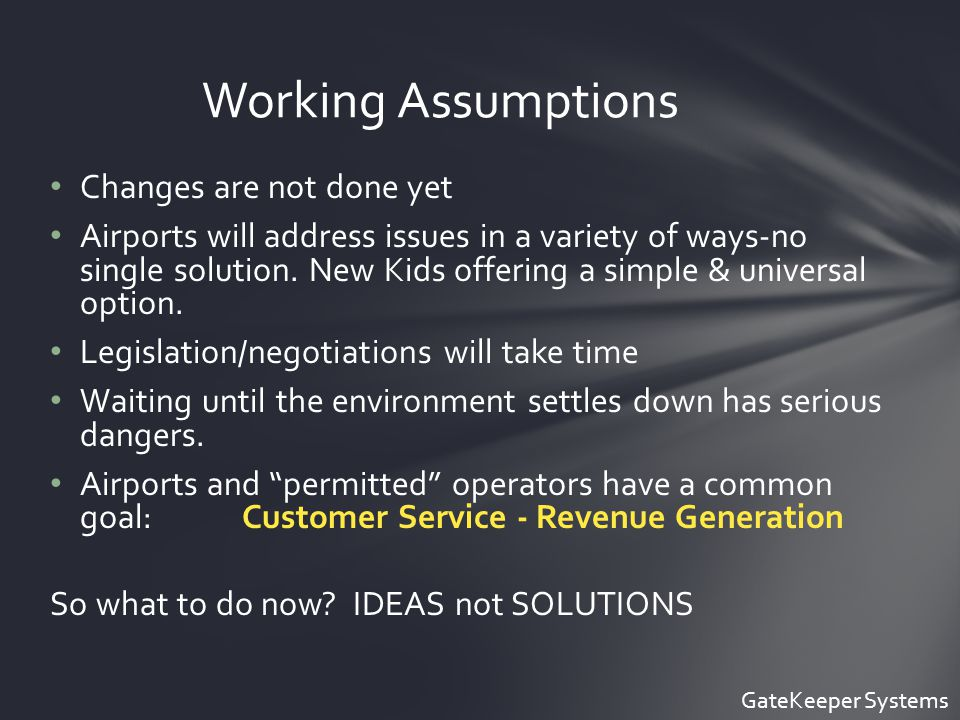 Changes are not done yet Airports will address issues in a variety of ways-no single solution.