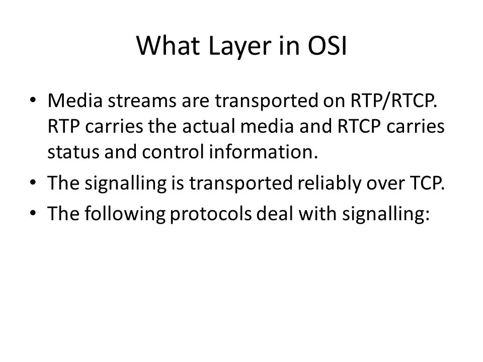 What Layer in OSI Media streams are transported on RTP/RTCP. RTP carries the actual media and RTCP carries status and control information. The signall