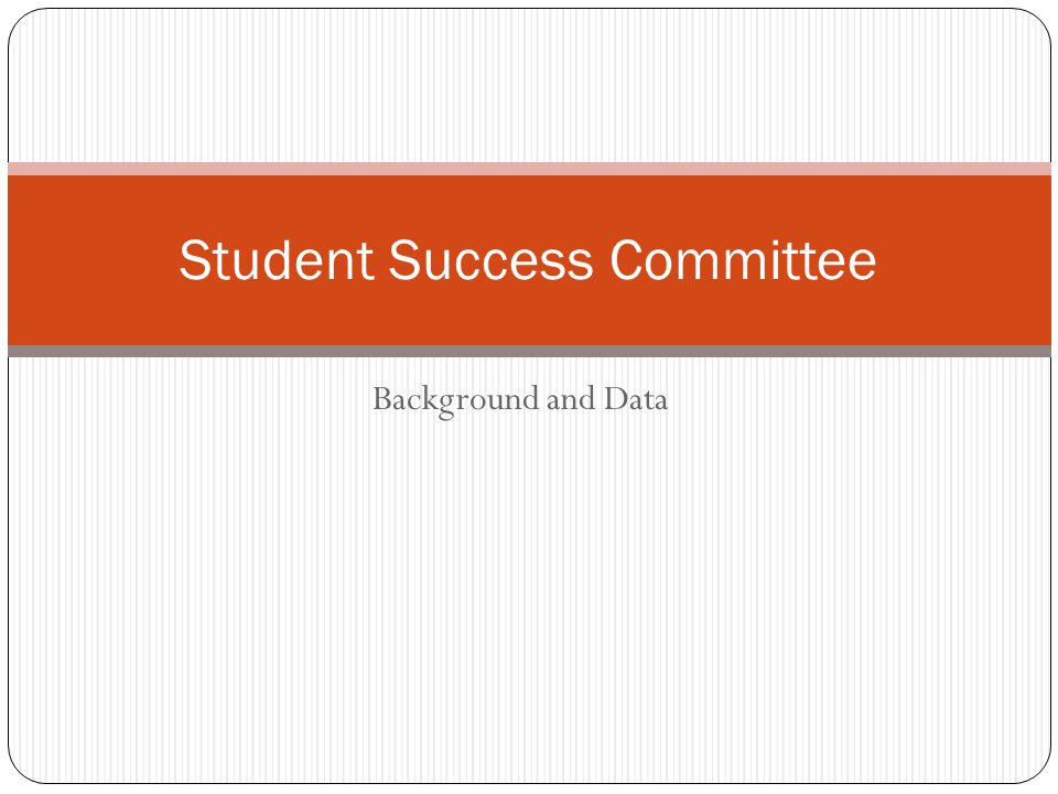 Background and Data Student Success Committee