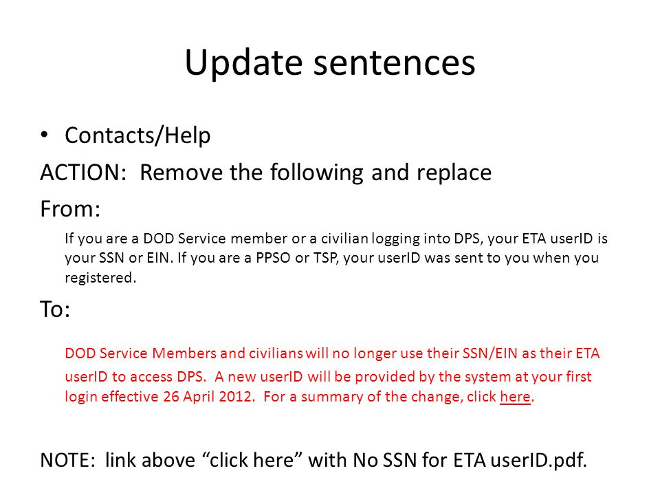 Update sentences Contacts/Help ACTION: Remove the following and replace From: If you are a DOD Service member or a civilian logging into DPS, your ETA userID is your SSN or EIN.