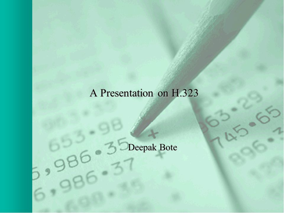 A Presentation on H.323 Deepak Bote