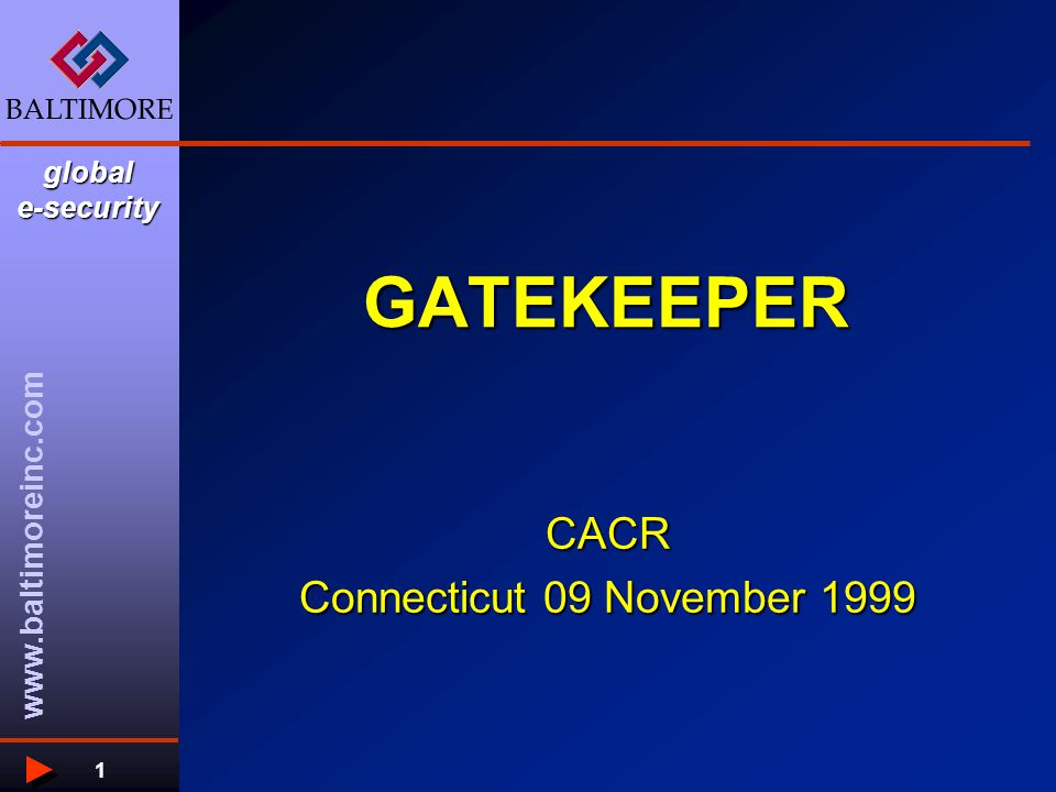 global e-security www.baltimoreinc.com 1 GATEKEEPER CACR Connecticut 09 November 1999