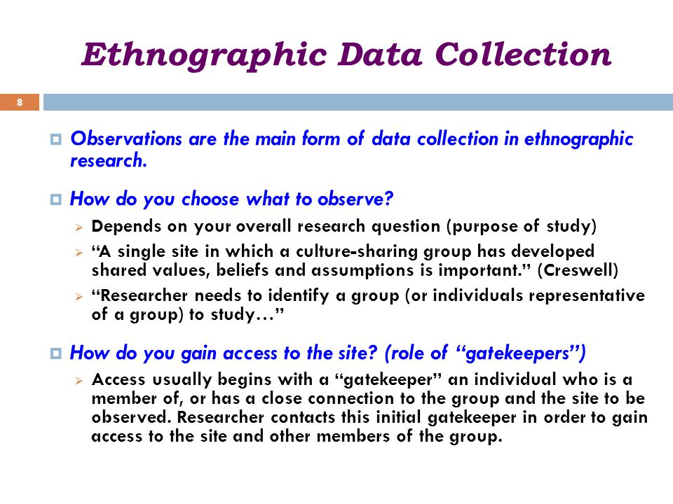 Ethnographic Data Collection  Observations are the main form of data collection in ethnographic research.