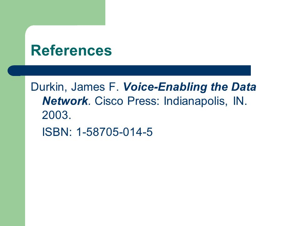 References Durkin, James F. Voice-Enabling the Data Network.