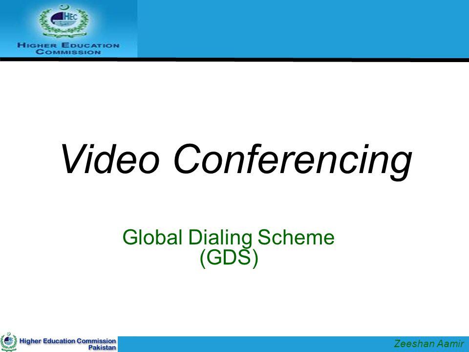 Video Conferencing Global Dialing Scheme (GDS) Zeeshan Aamir