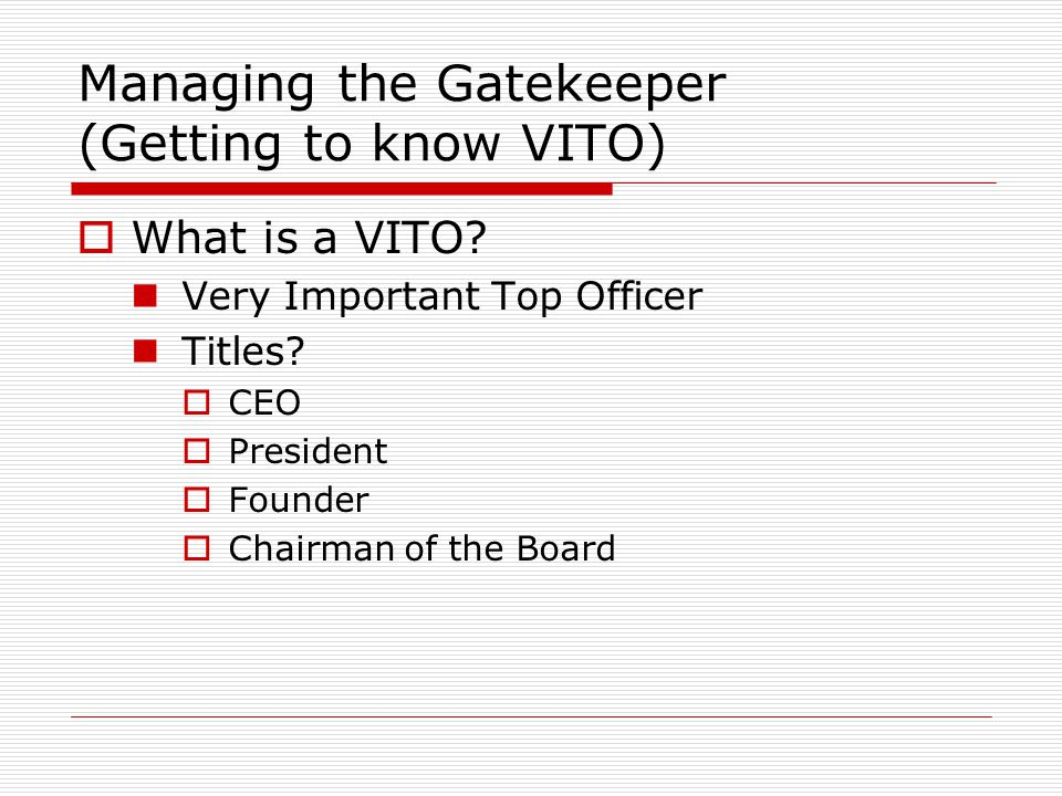 Managing the Gatekeeper (Getting to know VITO)  What is a VITO.