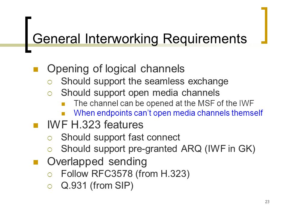 23 General Interworking Requirements Opening of logical channels  Should support the seamless exchange  Should support open media channels The chann