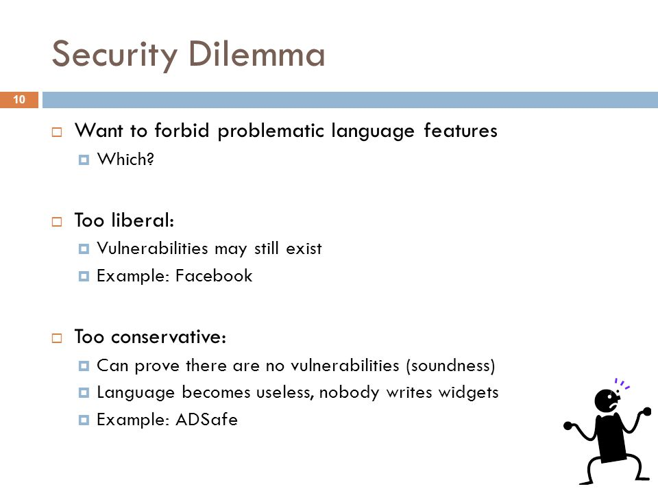 Security Dilemma  Want to forbid problematic language features  Which.