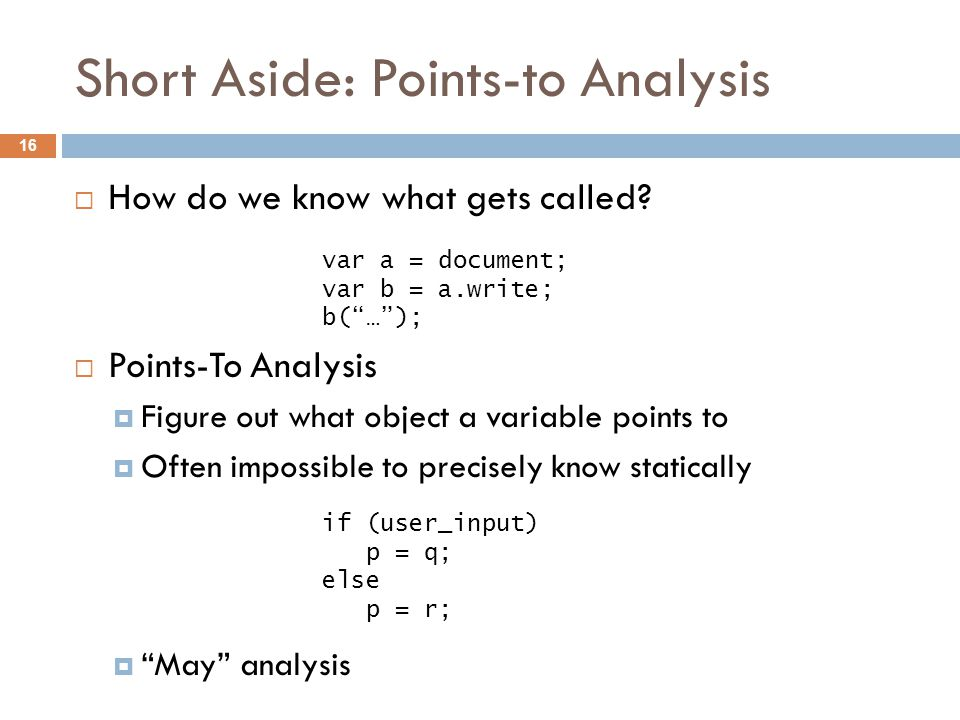Short Aside: Points-to Analysis  How do we know what gets called.