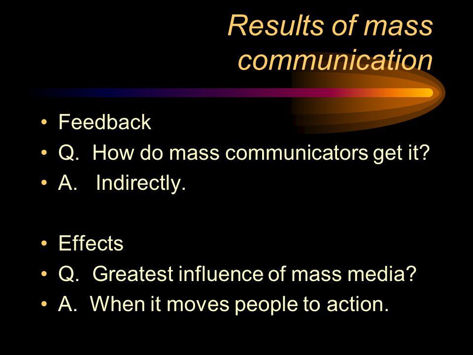 Results of mass communication Feedback Q.How do mass communicators get it.