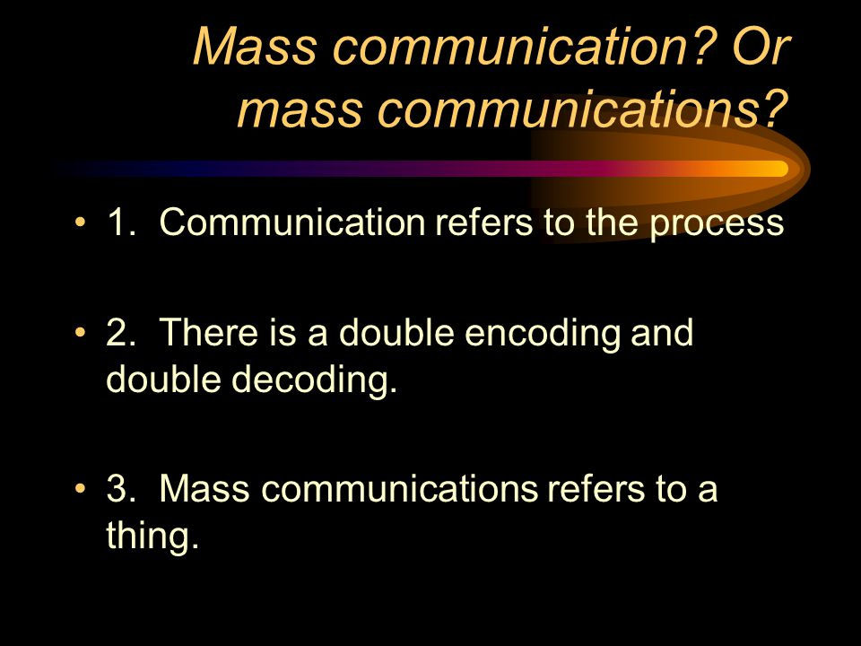 Mass communication.Or mass communications. 1. Communication refers to the process 2.