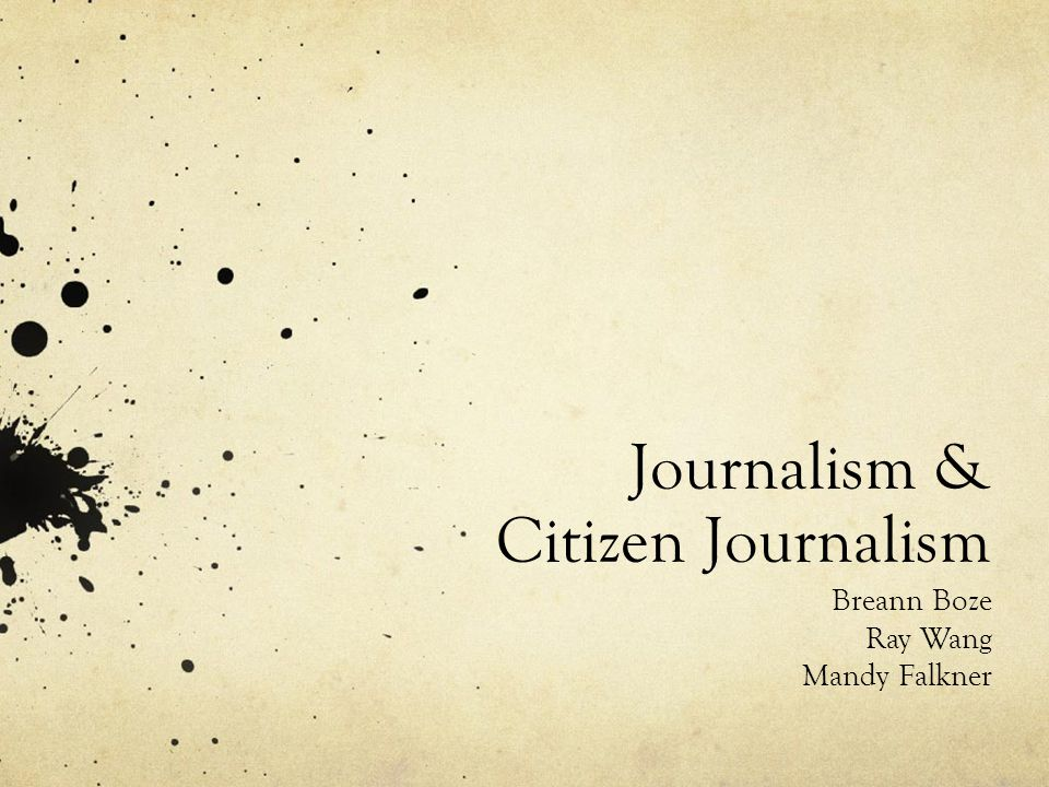 Journalism & Citizen Journalism Breann Boze Ray Wang Mandy Falkner