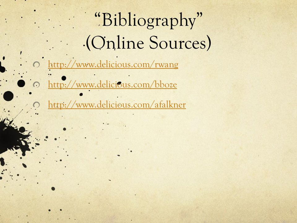 Bibliography (Online Sources) http://www.delicious.com/rwang http://www.delicious.com/bboze http://www.delicious.com/afalkner