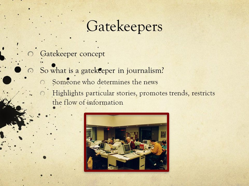Gatekeepers Gatekeeper concept So what is a gatekeeper in journalism.