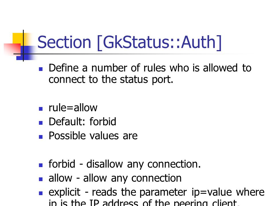 Section [GkStatus::Auth] Define a number of rules who is allowed to connect to the status port.
