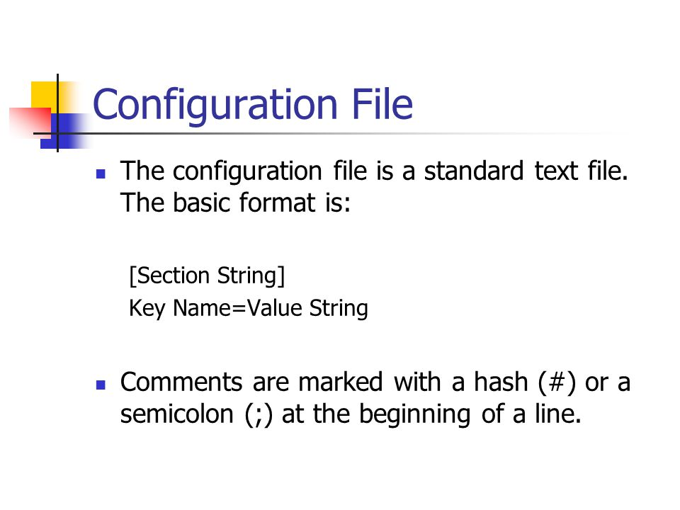 Configuration File The configuration file is a standard text file.