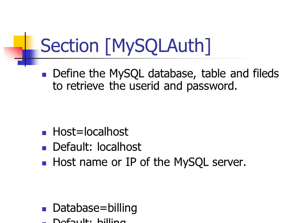 Section [MySQLAuth] Define the MySQL database, table and fileds to retrieve the userid and password.