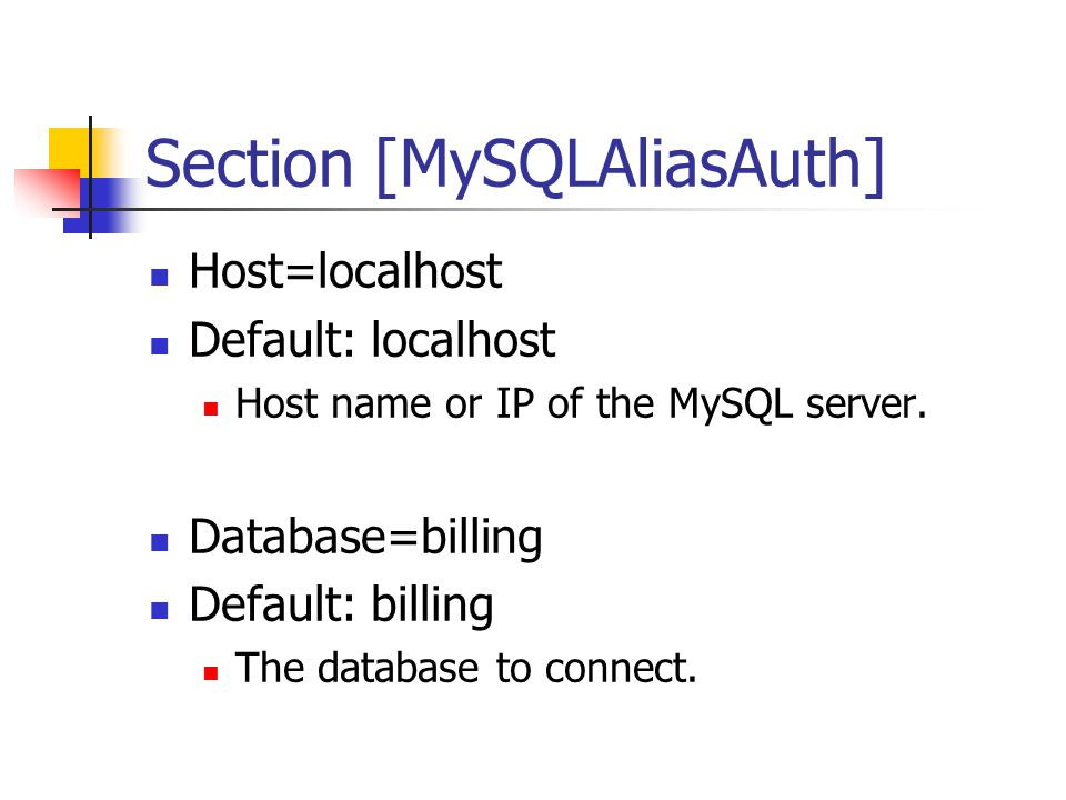 Section [MySQLAliasAuth] Host=localhost Default: localhost Host name or IP of the MySQL server.