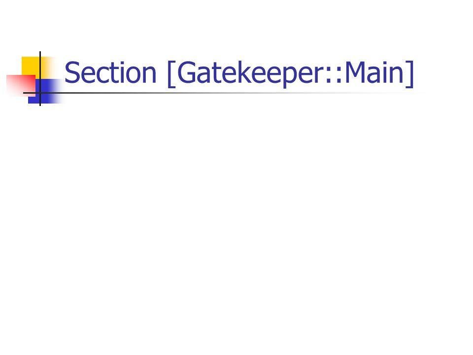 Section [Gatekeeper::Main] StatusPort=7000 Default: 7000 Status port to monitor the gatekeeper.