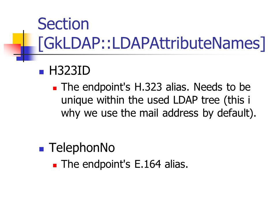 Section [GkLDAP::LDAPAttributeNames] H323ID The endpoint s H.323 alias.