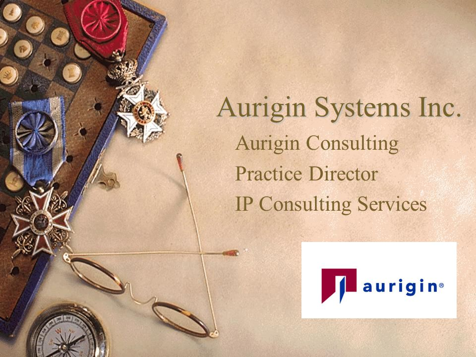 Aurigin Systems Inc. Aurigin Consulting Practice Director IP Consulting Services