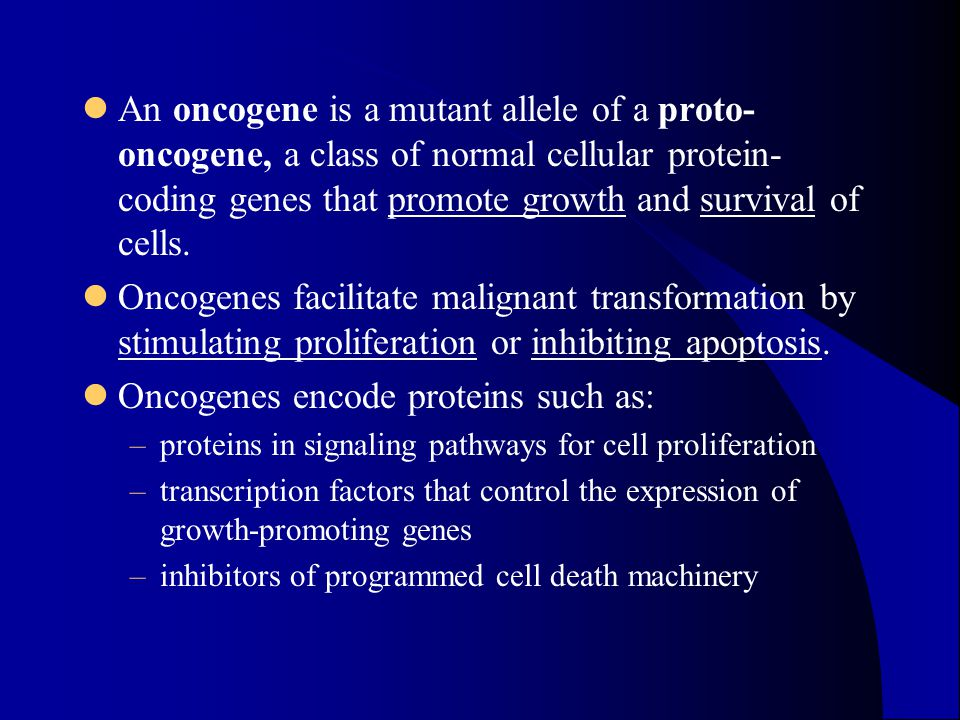 An oncogene is a mutant allele of a proto- oncogene, a class of normal cellular protein- coding genes that promote growth and survival of cells.