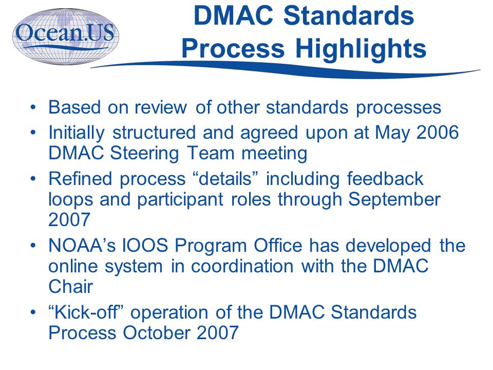 DMAC Standards Process Step 6: Poll to move to Recommended status Involves: Gatekeeper, Steering Team and DMAC Chair Status: Proposed to Recommended