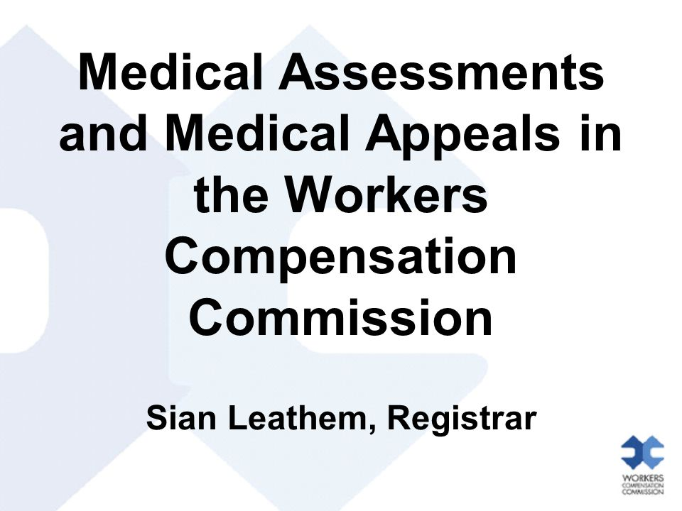 Medical Assessments and Medical Appeals in the Workers Compensation Commission Sian Leathem, Registrar