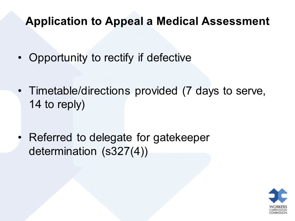 Application to Appeal a Medical Assessment Opportunity to rectify if defective Timetable/directions provided (7 days to serve, 14 to reply) Referred to delegate for gatekeeper determination (s327(4))