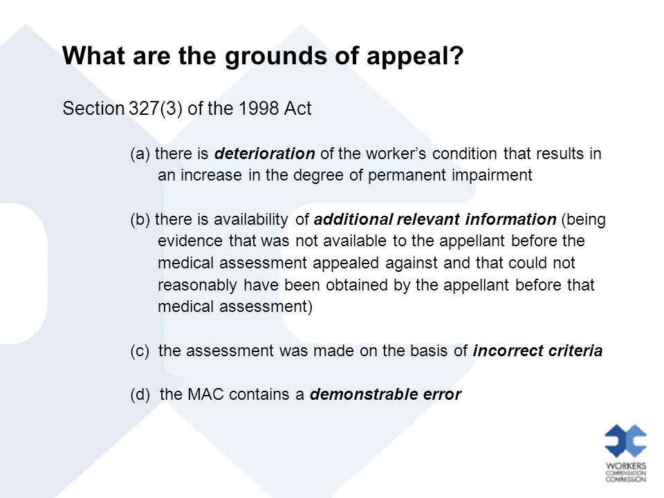 What are the grounds of appeal? Section 327(3) of the 1998 Act (a)there is deterioration of the worker's condition that results in an increase in the