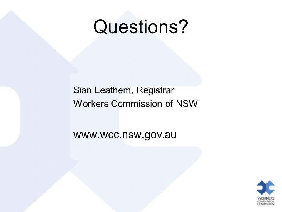 Questions Sian Leathem, Registrar Workers Commission of NSW www.wcc.nsw.gov.au