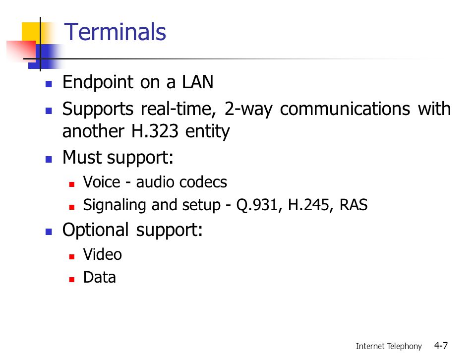 Internet Telephony 4-38 Status A GK be informed of the status of an endpoint InformationRequestResponse (IRR) Endpoint information The active call information Call id, call reference value, call type, the bandwidth RTP session information (CNAME, RTP/RTCP address, etc.) IRQ or ACF with an irrFrequency parameter willRespondToIRR parameter IACK INACK An IRR message in error
