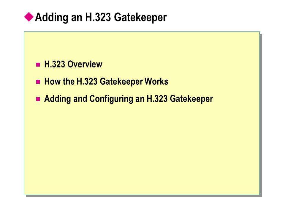  Adding an H.323 Gatekeeper H.323 Overview How the H.323 Gatekeeper Works Adding and Configuring an H.323 Gatekeeper