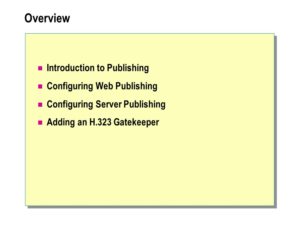 Overview Introduction to Publishing Configuring Web Publishing Configuring Server Publishing Adding an H.323 Gatekeeper