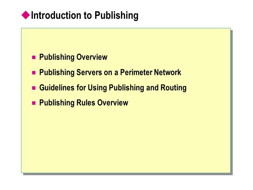 Publishing Overview 6 Internet 192.168.9.1 131.107.3.1 www.nwtraders.msft External Adapter Internal Adapter Web Server Internal Network