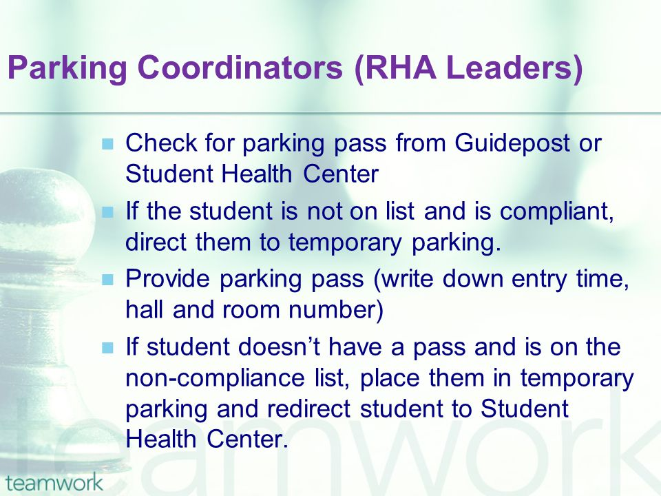Parking Coordinators (RHA Leaders) Check for parking pass from Guidepost or Student Health Center If the student is not on list and is compliant, direct them to temporary parking.