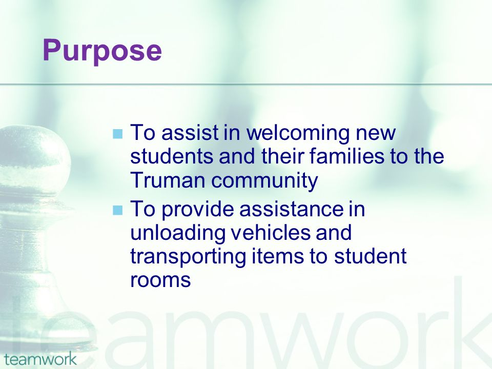 Purpose To assist in welcoming new students and their families to the Truman community To provide assistance in unloading vehicles and transporting it