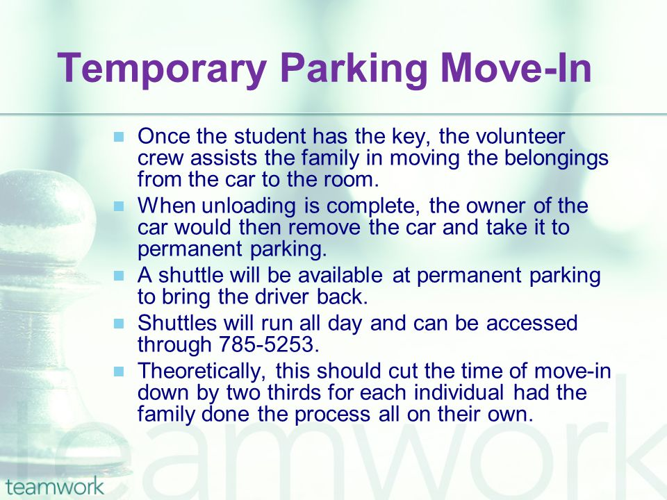 Temporary Parking Move-In Once the student has the key, the volunteer crew assists the family in moving the belongings from the car to the room. When
