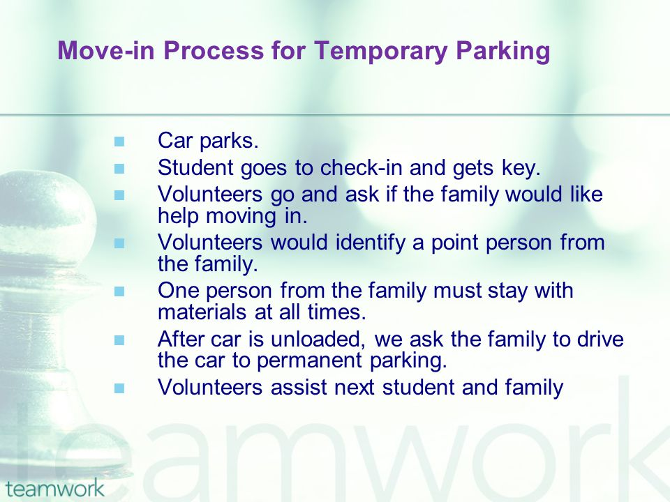 Move-in Process for Temporary Parking Car parks. Student goes to check-in and gets key. Volunteers go and ask if the family would like help moving in.
