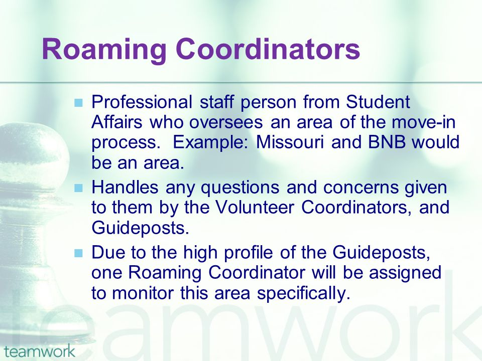 Roaming Coordinators Professional staff person from Student Affairs who oversees an area of the move-in process.