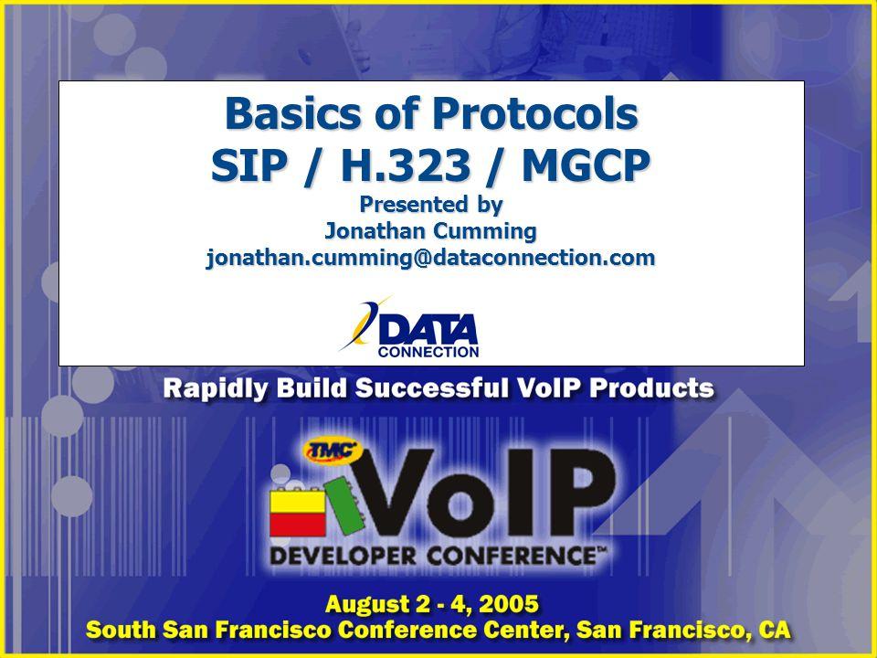 Basics of Protocols SIP / H.323 / MGCP Presented by Jonathan Cumming jonathan.cumming@dataconnection.com