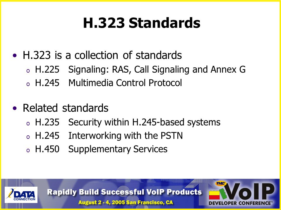 H.323 Standards H.323 is a collection of standards o H.225Signaling: RAS, Call Signaling and Annex G o H.245Multimedia Control Protocol Related standa