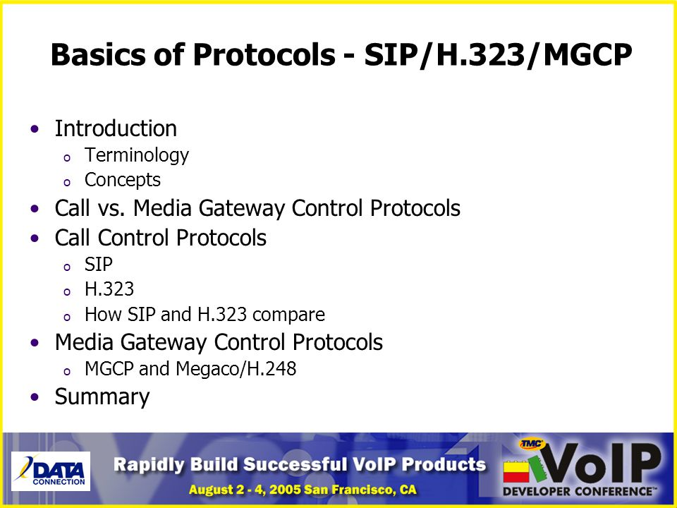 Basics of Protocols - SIP/H.323/MGCP Introduction o Terminology o Concepts Call vs. Media Gateway Control Protocols Call Control Protocols o SIP o H.3