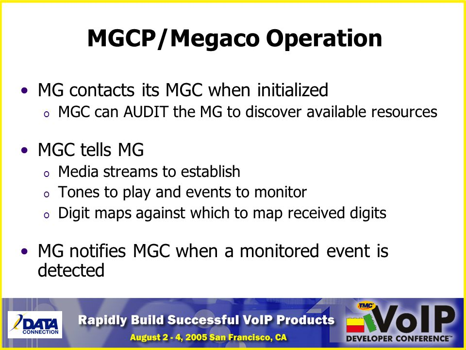 MGCP/Megaco Operation MG contacts its MGC when initialized o MGC can AUDIT the MG to discover available resources MGC tells MG o Media streams to esta
