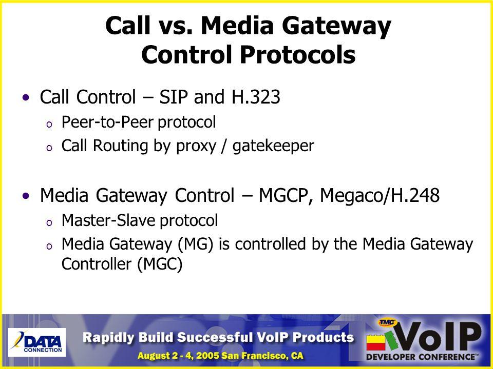 Call vs. Media Gateway Control Protocols Call Control – SIP and H.323 o Peer-to-Peer protocol o Call Routing by proxy / gatekeeper Media Gateway Contr