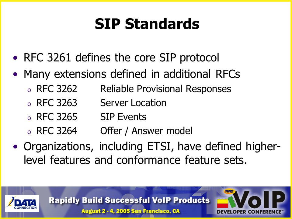 SIP Standards RFC 3261 defines the core SIP protocol Many extensions defined in additional RFCs o RFC 3262Reliable Provisional Responses o RFC 3263Ser